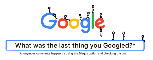 """What's the last thing you Googled?"" in Google search bar with stick men hanging around"