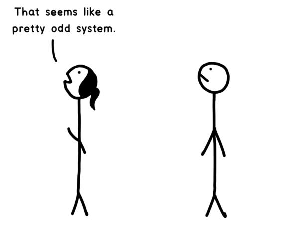 Girl stick figure: That seems like a pretty odd system.