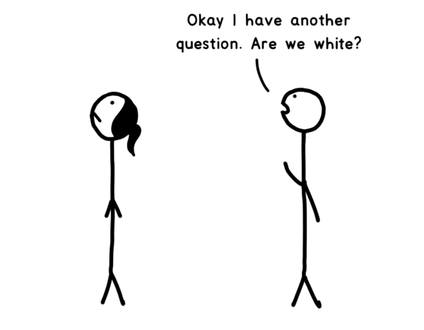 Boy stick figure: Okay I have another question. Are we white?