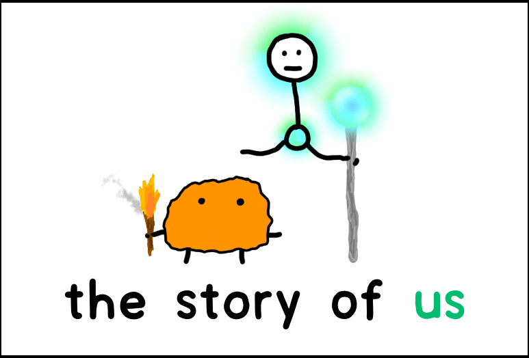 """Squat orange blob holding a lit torch and glowing floating stick figure holding a staff with a light orb at the end of it. Text: """"the story of us"""""""