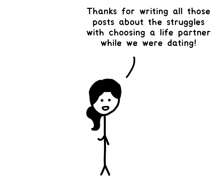 Tandice: Thanks for writing all those posts about the struggles of choosing a life partner while we were dating!